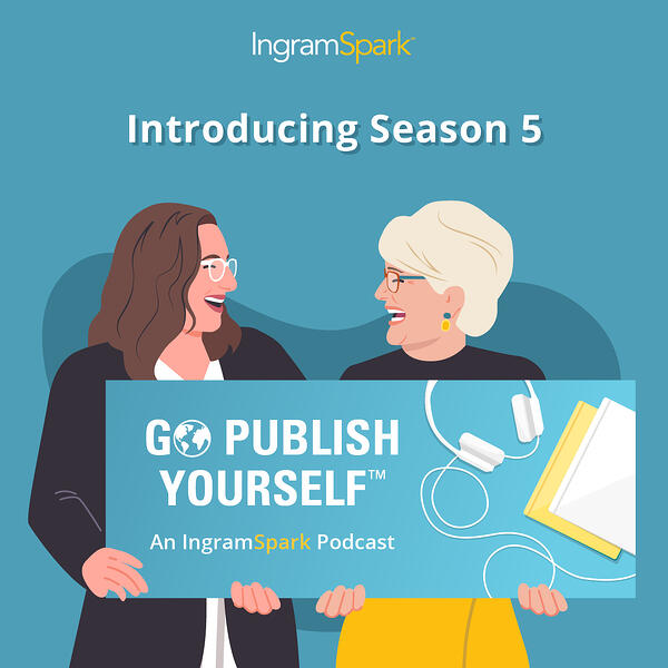 Season 5 of IngramSpark's self-publishing podcast