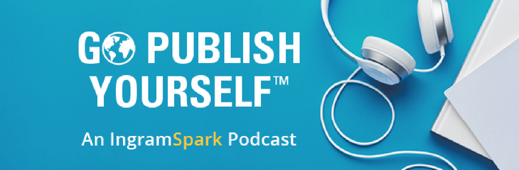 IngramSpark Self-Publishing Podcast: Author Spotlights